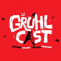 Le Grohlcast